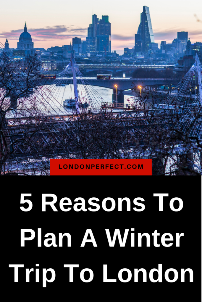 5 Reasons To Plan A Winter Trip To London by London Perfect
