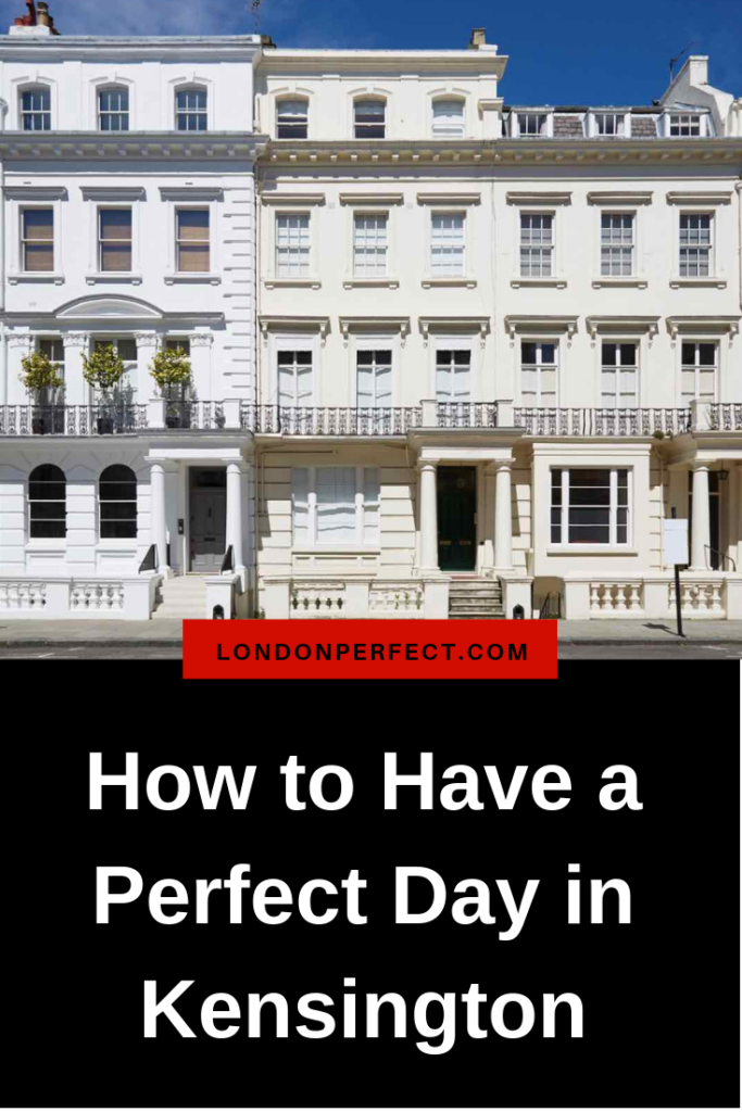 How to Have a Perfect Day in Kensington by London Perfect