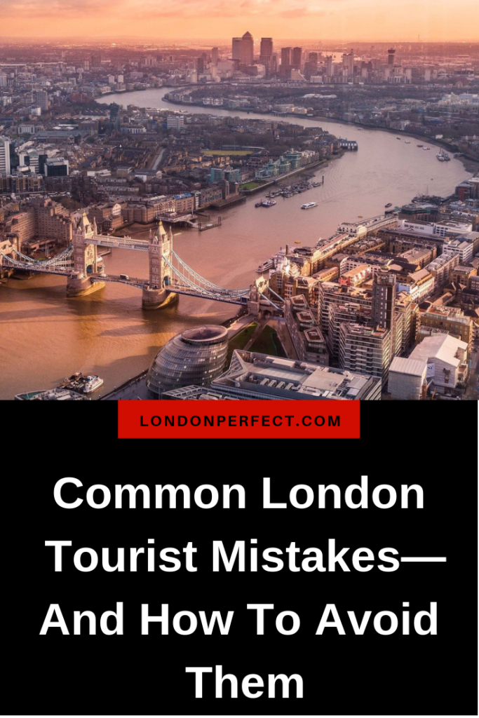 Common London Tourist Mistakes—And How To Avoid Them by London Perfect