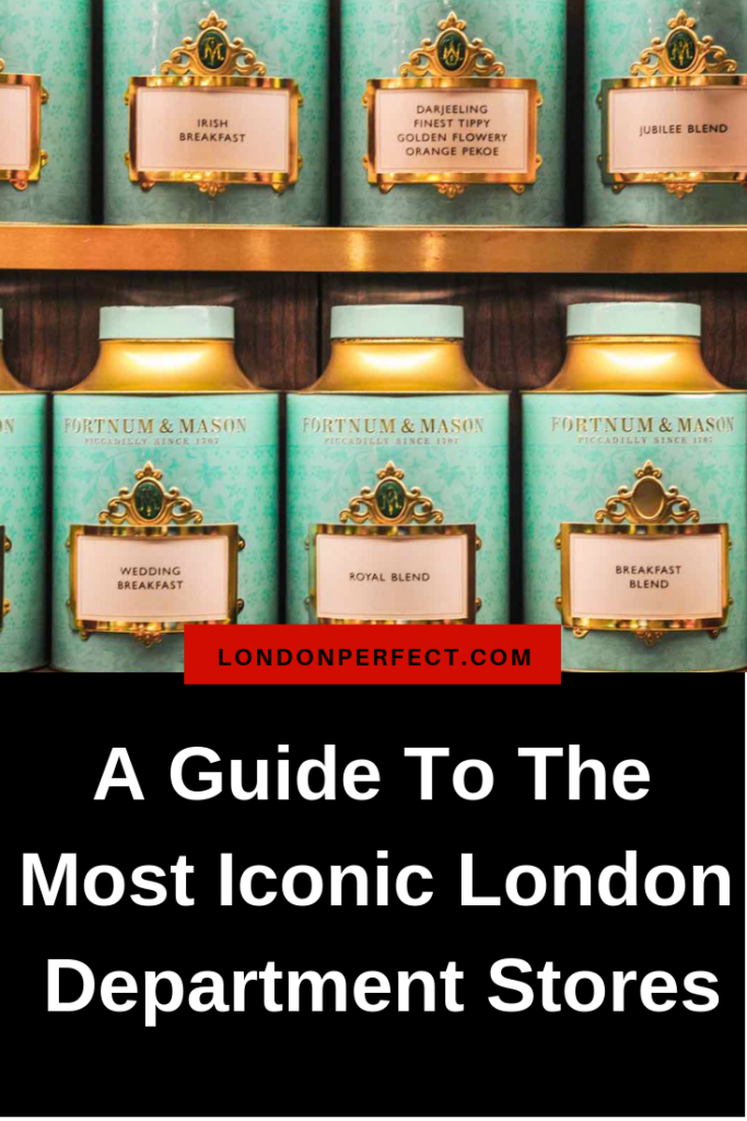 A Guide To The Most Iconic London Department Stores by London Perfect